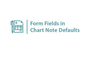 New Feature Alert: Form Fields in Chart Note Defaults